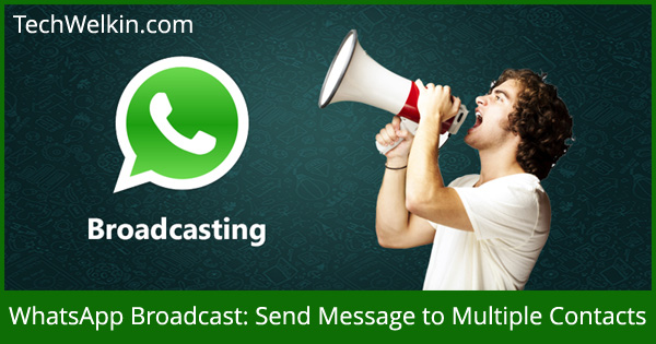 http://techwelkin.com/wp-content/uploads/2015/05/whatsapp-broadcast-send-message-all-contacts-techwelkin.jpg